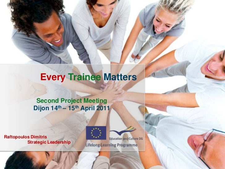 EveryTraineeMatters<br />Second Project Meeting<br />Dijon 14th – 15th April 2011<br />Raftopoulos Dimitris<br />Strategic...