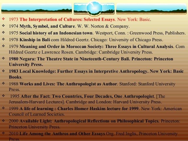 the interpretation of cultures selected essays A wide variety of indigenous and newly immigrant cultures exist within most legal   geertz, clifford (1973), the interpretation of cultures: selected essays.