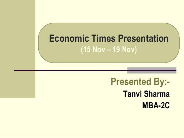 Economic Times Presentation (15 Nov – 19 Nov) Presented By:- Tanvi Sharma MBA-2C