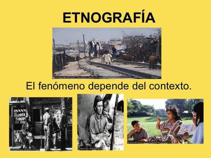ETNOGRAFÍA El fenómeno depende del contexto.