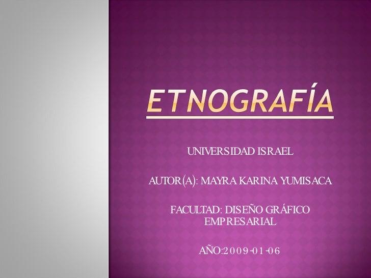 UNIVERSIDAD ISRAEL AUTOR(A): MAYRA KARINA YUMISACA FACULTAD: DISEÑO GRÁFICO EMPRESARIAL AÑO:2009-01-06