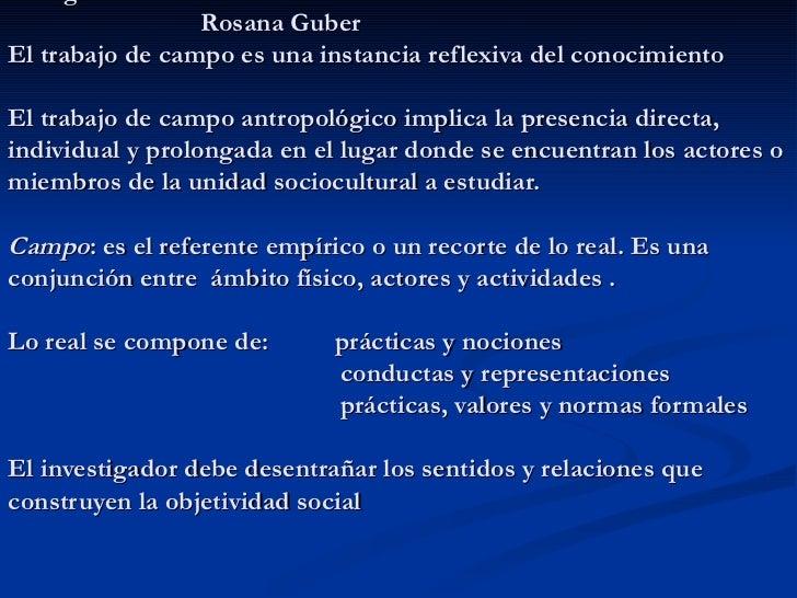 <ul><li>Etnografía   Rosana Guber El trabajo de campo es una instancia reflexiva del conocimiento El trabajo de campo antr...