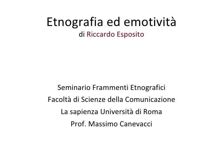 Etnografia ed emotività          di Riccardo Esposito       Seminario Frammenti Etnografici Facoltà di Scienze della Comun...