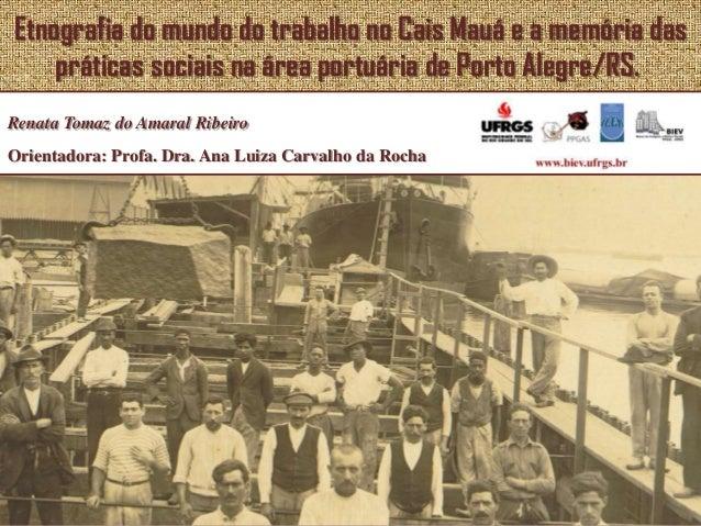 Etnografia do mundo do trabalho no Cais Mauá e a memória das    práticas sociais na área portuária de Porto Alegre/RS.Rena...