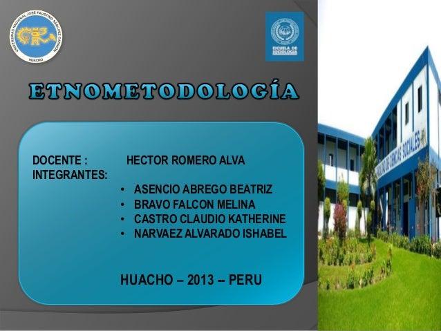 DOCENTE : INTEGRANTES:  HECTOR ROMERO ALVA  • • • •  ASENCIO ABREGO BEATRIZ BRAVO FALCON MELINA CASTRO CLAUDIO KATHERINE N...