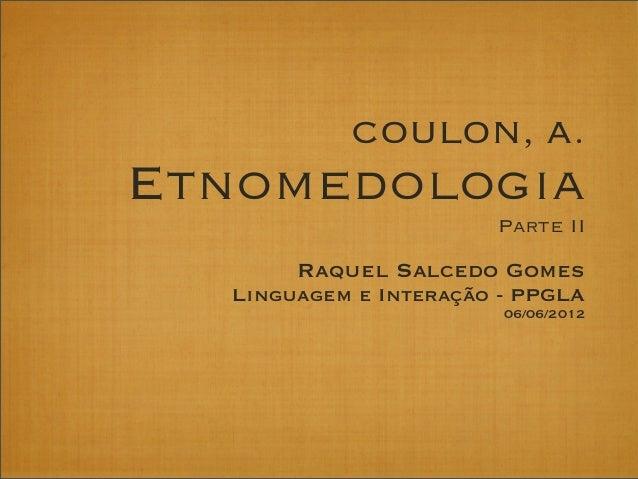COULON, A.EtnomedologiaParte IIRaquel Salcedo GomesLinguagem e Interação - PPGLA06/06/2012