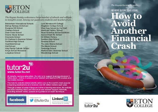 The Keynes Society Presents...  How to Avoid Another Financial Crash  The Keynes Society welcomes a large number of school...