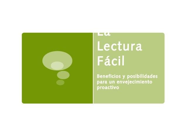LaLecturaFácilBeneficios y posibilidadespara un envejecimientoproactivo