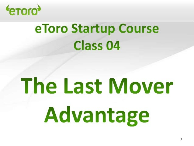 eToro  startup & mgnt 2.0 course - class 04 the last mover advantage
