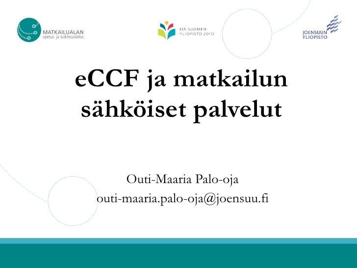eCCF ja matkailun sähköiset palvelut        Outi-Maaria Palo-oja  outi-maaria.palo-oja@joensuu.fi