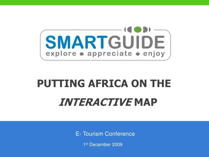 PUTTING AFRICA ON THE INTERACTIVE MAP<br />E- Tourism Conference<br />1st December 2009<br />