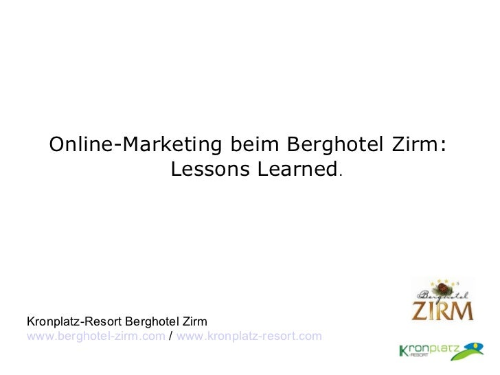 Online-Marketing beim Berghotel Zirm: Lessons Learned . Kronplatz-Resort Berghotel Zirm www.berghotel-zirm.com  /  www.kro...