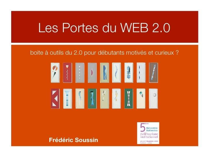 Les Portes du WEB 2.0 boite à outils du 2.0 pour débutants motivés et curieux ?            Frédéric Soussin