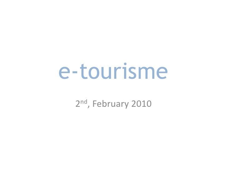 e-tourisme<br />2nd, February 2010<br />