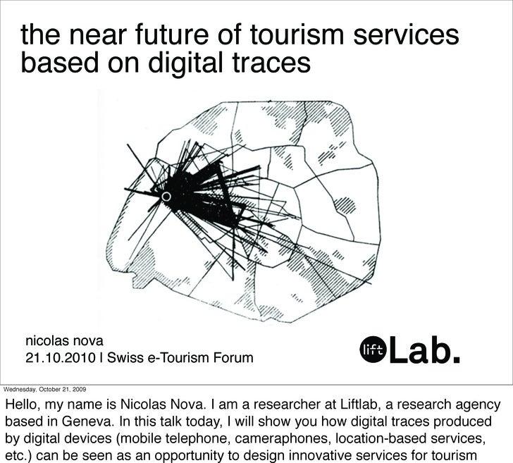 the near future of tourism services      based on digital traces            nicolas nova        21.10.2010 | Swiss e-Touri...