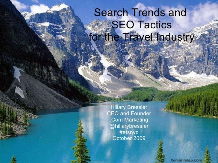 Search Trends and  SEO Tactics for the Travel Industry Hillary Bressler CEO and Founder .Com Marketing @hillarybressler #e...