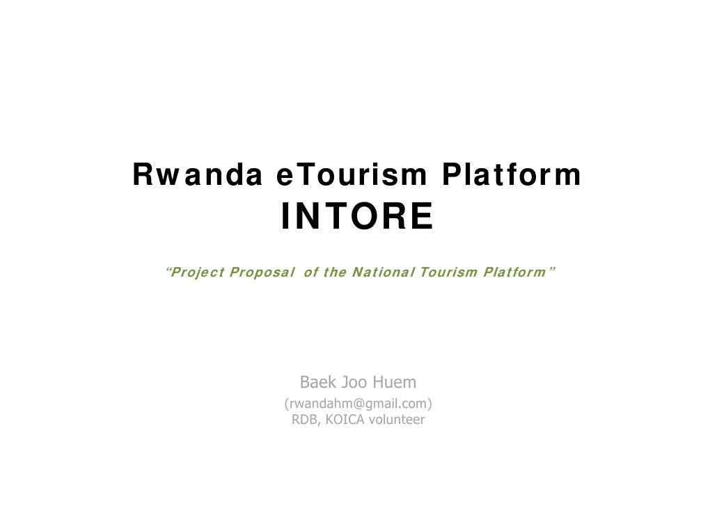 "Rwanda eTourism Platform                 INTORE  ""Project Proposal of the National Tourism Platform""                      ..."