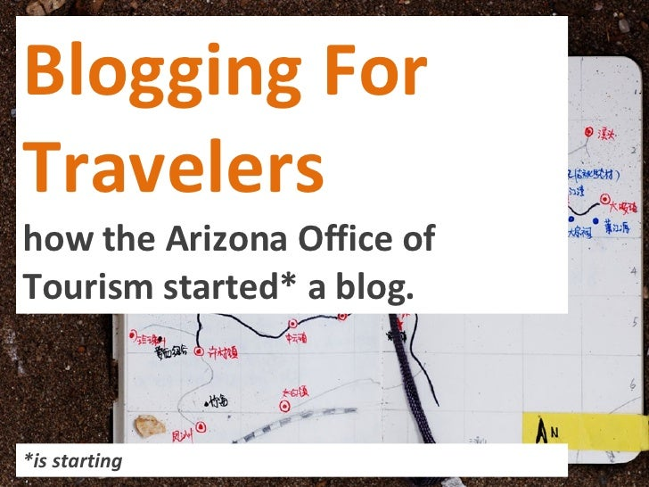 Blogging For Travelers how the Arizona Office of Tourism started* a blog. *is starting