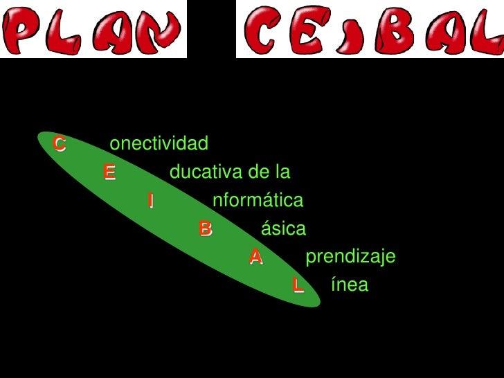 C    onectividad     E       ducativa de la          I       nformática                B      ásica para el               ...