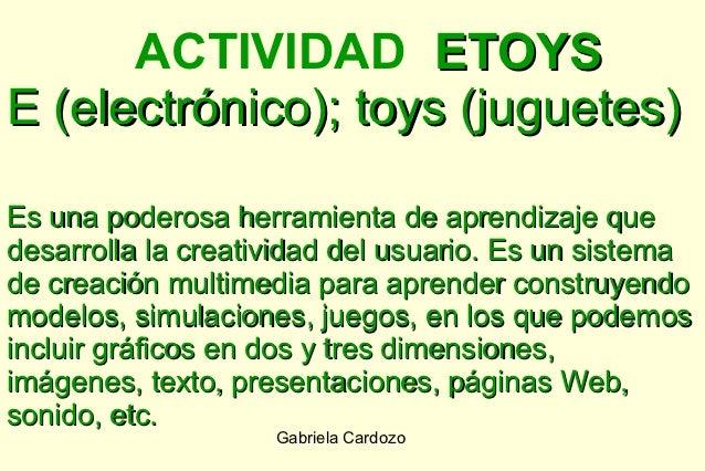ACTIVIDAD ETOYSE (electrónico); toys (juguetes)Es una poderosa herramienta de aprendizaje quedesarrolla la creatividad del...