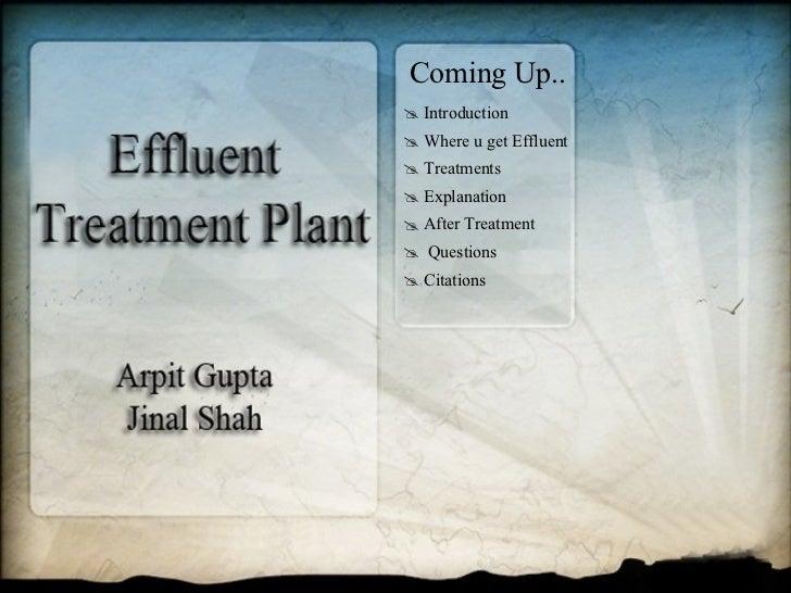 Coming Up.. <ul><li>Introduction </li></ul><ul><li>Where u get Effluent </li></ul><ul><li>Treatments </li></ul><ul><li>Exp...