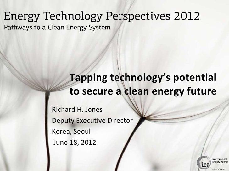Tapping technology's potential     to secure a clean energy futureRichard H. JonesDeputy Executive DirectorKorea, SeoulJun...