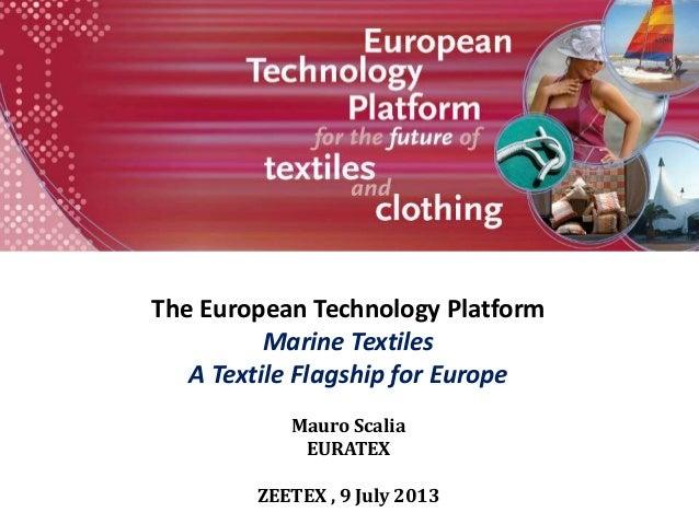 The European Technology Platform Marine Textiles A Textile Flagship for Europe Mauro Scalia EURATEX ZEETEX , 9 July 2013