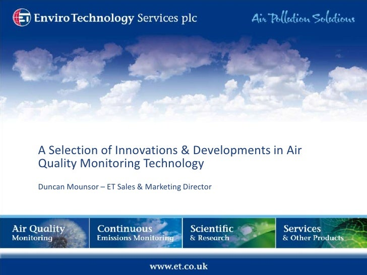 A Selection of Innovations & Developments in Air Quality Monitoring TechnologyDuncan Mounsor – ET Sales & Marketing Direct...