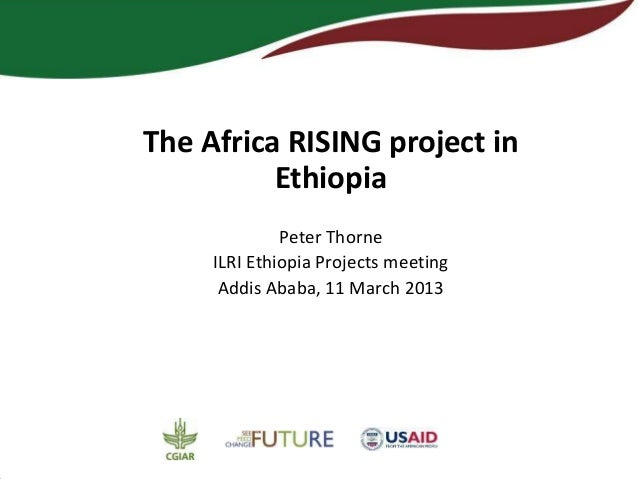 The Africa RISING project in          Ethiopia              Peter Thorne     ILRI Ethiopia Projects meeting      Addis Aba...