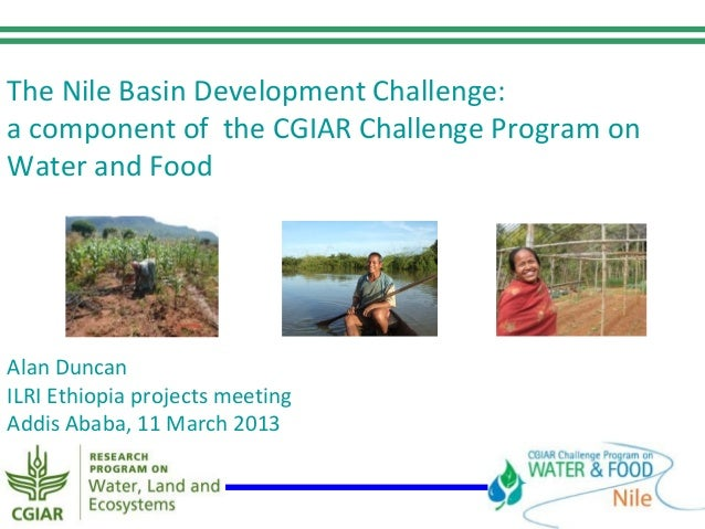 The Nile Basin Development Challenge:a component of the CGIAR Challenge Program onWater and FoodAlan DuncanILRI Ethiopia p...