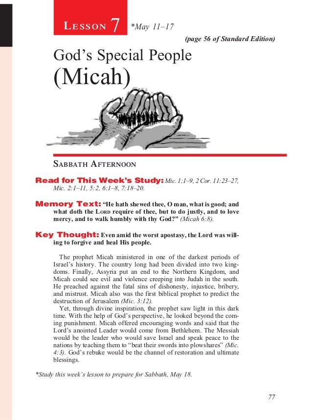 77(page 56 of Standard Edition)Le s s o n 7 *May 11–17God's Special People(Micah)Sabbath AfternoonRead for This Week's...