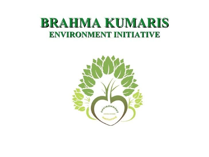 BRAHMA KUMARIS ENVIRONMENT INITIATIVE