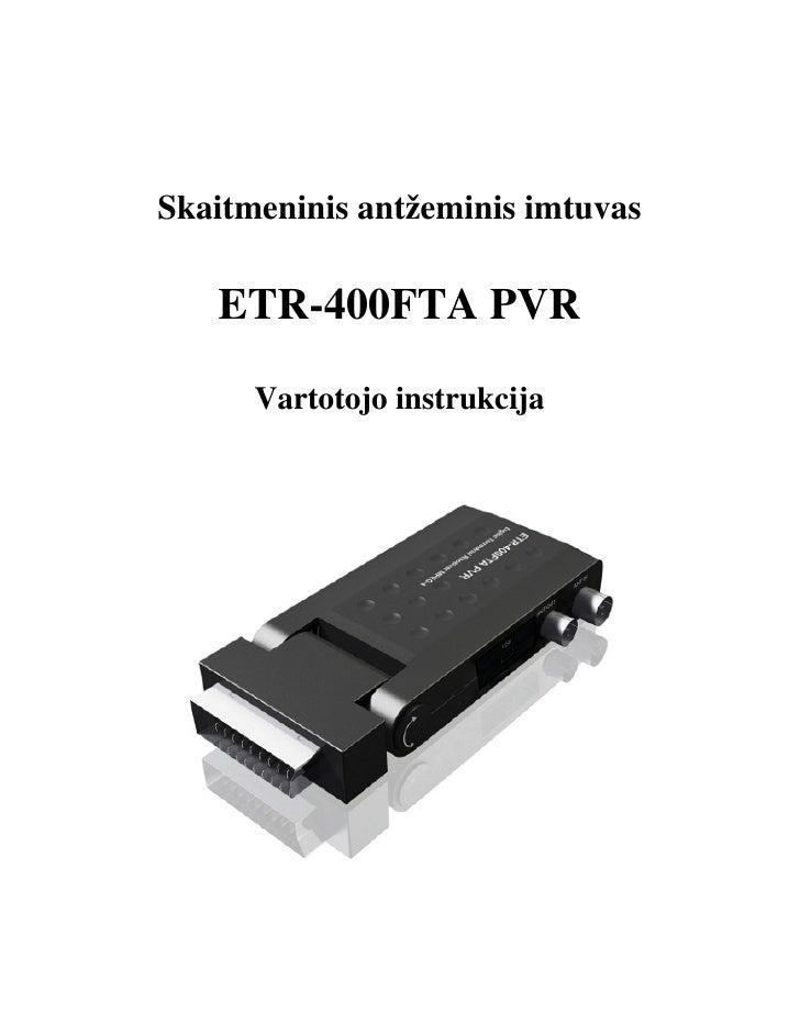 Skaitmeninis antžeminis imtuvas   ETR-400FTA PVR      Vartotojo instrukcija