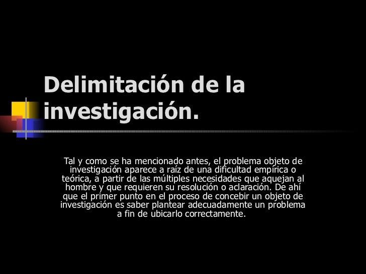 Delimitación de la investigación.   Tal y como se ha mencionado antes, el problema objeto de investigación aparece a raíz ...