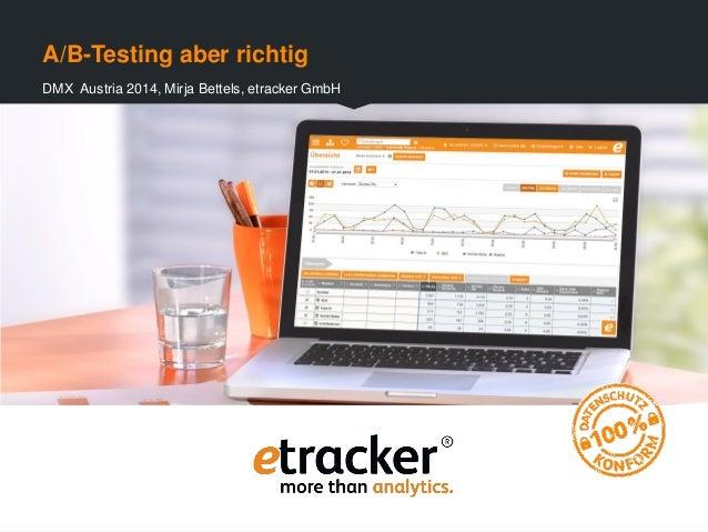 A/B-Testing aber richtig DMX Austria 2014, Mirja Bettels, etracker GmbH