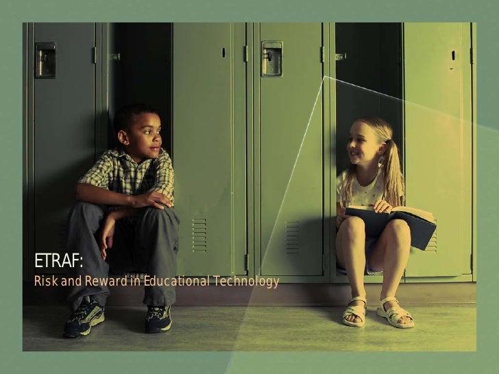 ETRAF:Risk and Reward in Educational Technology