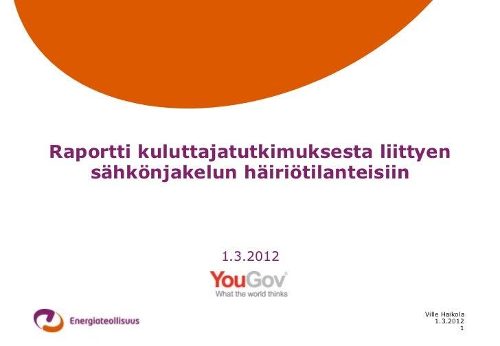 Raportti kuluttajatutkimuksesta liittyen   sähkönjakelun häiriötilanteisiin                 1.3.2012                      ...