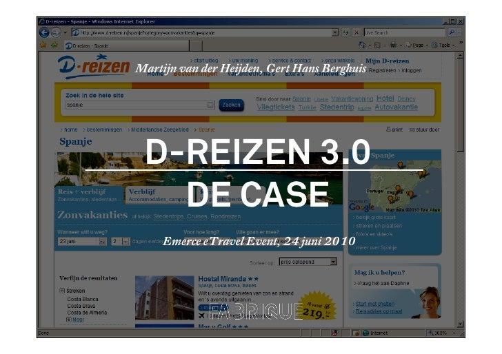 Martijn van der Heijden, Gert Hans Berghuis      D-REIZEN 3.0    DE CASE      Emerce eTravel Event, 24 juni 2010
