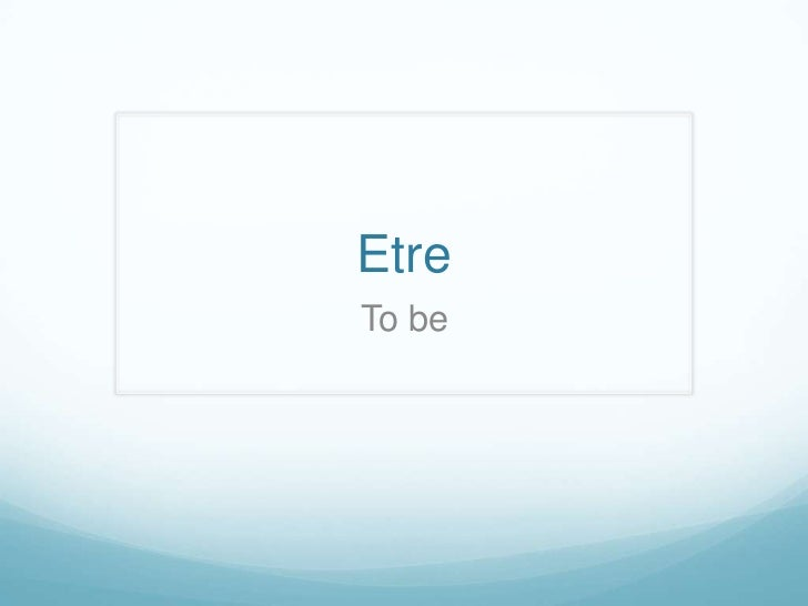 Etre<br />To be<br />