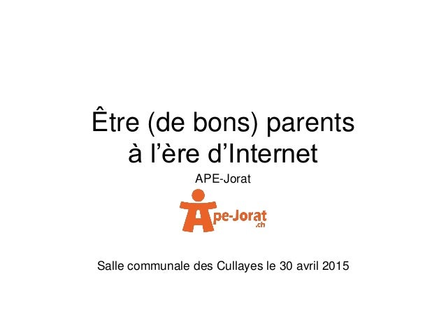 Être (de bons) parents à l'ère d'Internet APE-Jorat Salle communale des Cullayes le 30 avril 2015