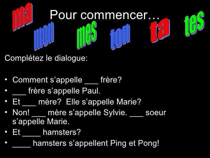 Pour commencer… <ul><li>Complétez le dialogue: </li></ul><ul><li>Comment s'appelle ___ fr ère? </li></ul><ul><li>___ frère...