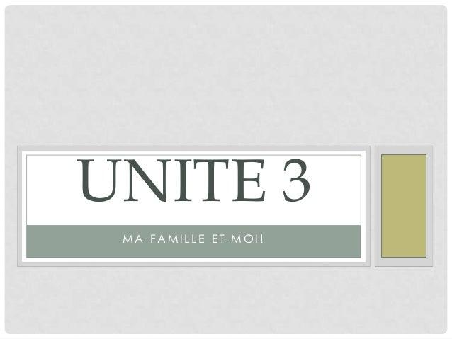 UNITE 3 MA FAMILLE ET MOI!