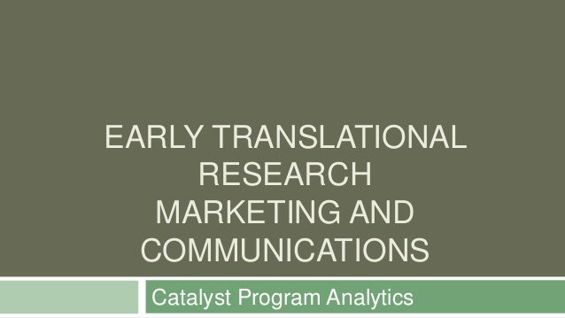 EARLY TRANSLATIONALRESEARCHMARKETING ANDCOMMUNICATIONSCatalyst Program Analytics