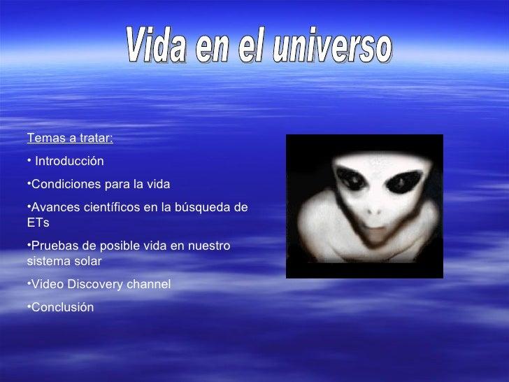 Vida en el universo <ul><li>Temas a tratar: </li></ul><ul><li>Introducción </li></ul><ul><li>Condiciones para la vida </li...