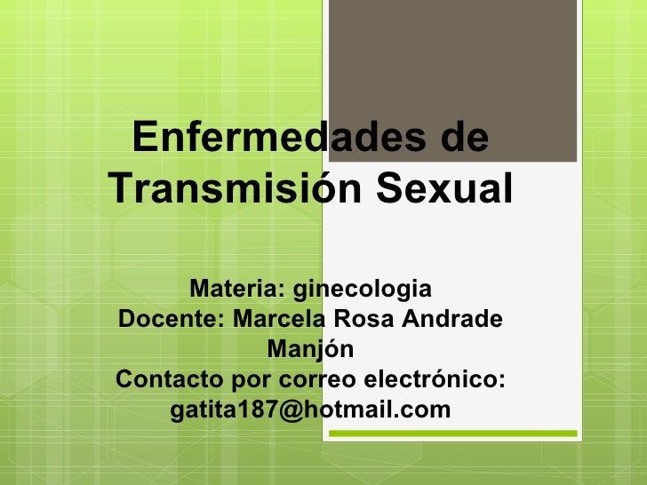 Enfermedades deTransmisión Sexual     Materia: ginecologiaDocente: Marcela Rosa Andrade            ManjónContacto por corr...
