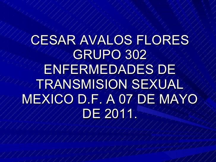 CESAR AVALOS FLORES GRUPO 302 ENFERMEDADES DE TRANSMISION SEXUAL MEXICO D.F. A 07 DE MAYO DE 2011.