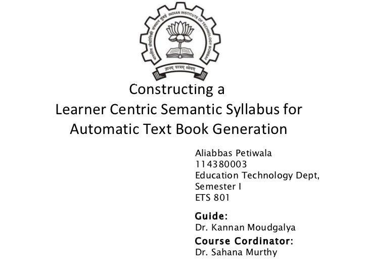 Constructing a  Learner Centric Semantic Syllabus for Automatic Text Book Generation Guide: Dr. Kannan Moudgalya Course Co...