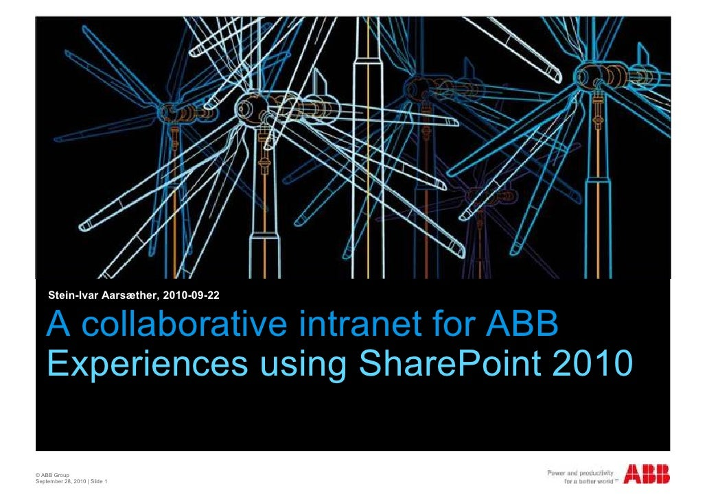 Stein-Ivar Aarsæther, 2010-09-22       A collaborative intranet for ABB     Experiences using SharePoint 2010  © ABB Group...