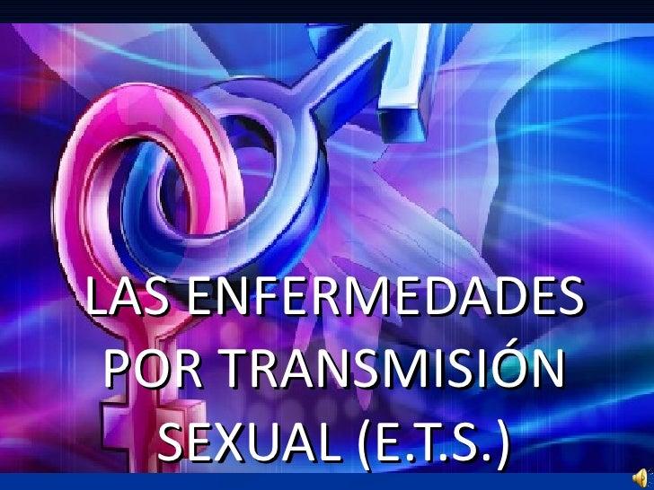 LAS ENFERMEDADES POR TRANSMISIÓN SEXUAL (E.T.S.)