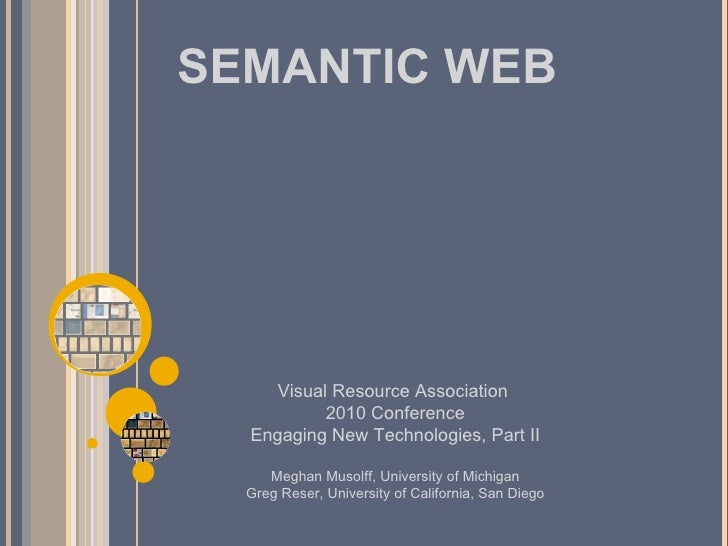 SEMANTIC WEB Visual Resource Association  2010 Conference Engaging New Technologies, Part II Meghan Musolff, University of...